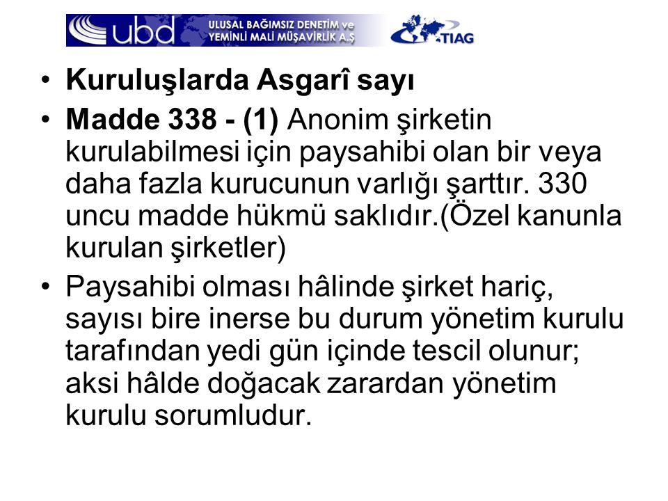 •Kuruluşlarda Asgarî sayı •Madde 338 - (1) Anonim şirketin kurulabilmesi için paysahibi olan bir veya daha fazla kurucunun varlığı şarttır. 330 uncu m