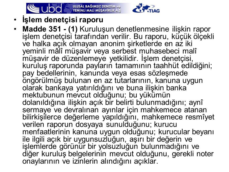 •İşlem denetçisi raporu •Madde 351 - (1) Kuruluşun denetlenmesine ilişkin rapor işlem denetçisi tarafından verilir. Bu raporu, küçük ölçekli ve halka