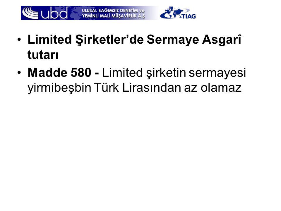•Limited Şirketler'de Sermaye Asgarî tutarı •Madde 580 - Limited şirketin sermayesi yirmibeşbin Türk Lirasından az olamaz