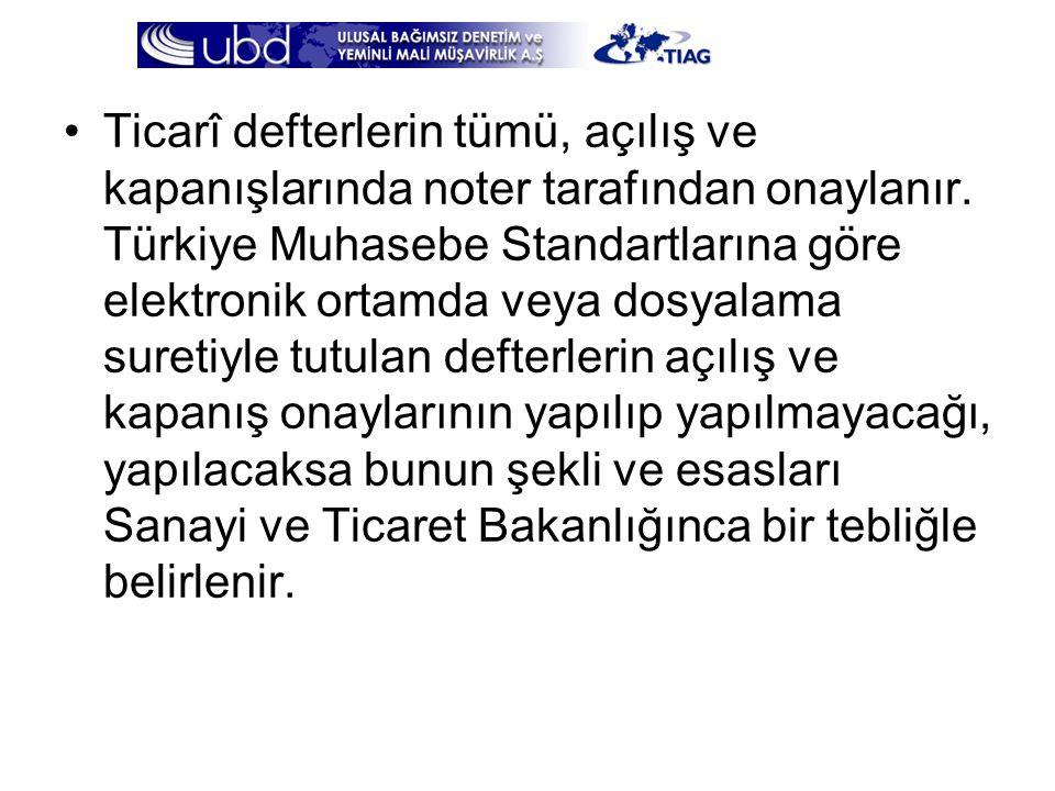 •Ticarî defterlerin tümü, açılış ve kapanışlarında noter tarafından onaylanır. Türkiye Muhasebe Standartlarına göre elektronik ortamda veya dosyalama