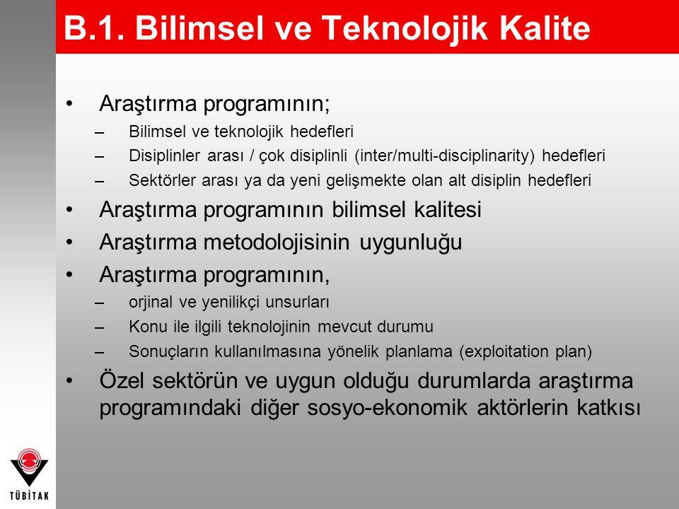 B.1. Bilimsel ve Teknolojik Kalite •Araştırma programının; –Bilimsel ve teknolojik hedefleri –Disiplinler arası / çok disiplinli (inter/multi-discipli
