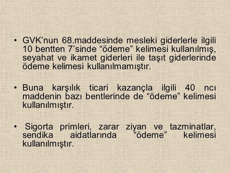 """•GVK'nun 68.maddesinde mesleki giderlerle ilgili 10 bentten 7'sinde """"ödeme"""" kelimesi kullanılmış, seyahat ve ikamet giderleri ile taşıt giderlerinde ö"""