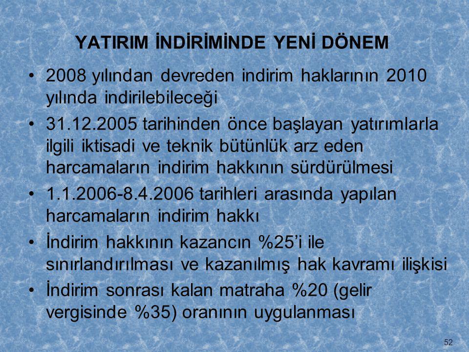 YATIRIM İNDİRİMİNDE YENİ DÖNEM •2008 yılından devreden indirim haklarının 2010 yılında indirilebileceği •31.12.2005 tarihinden önce başlayan yatırımla