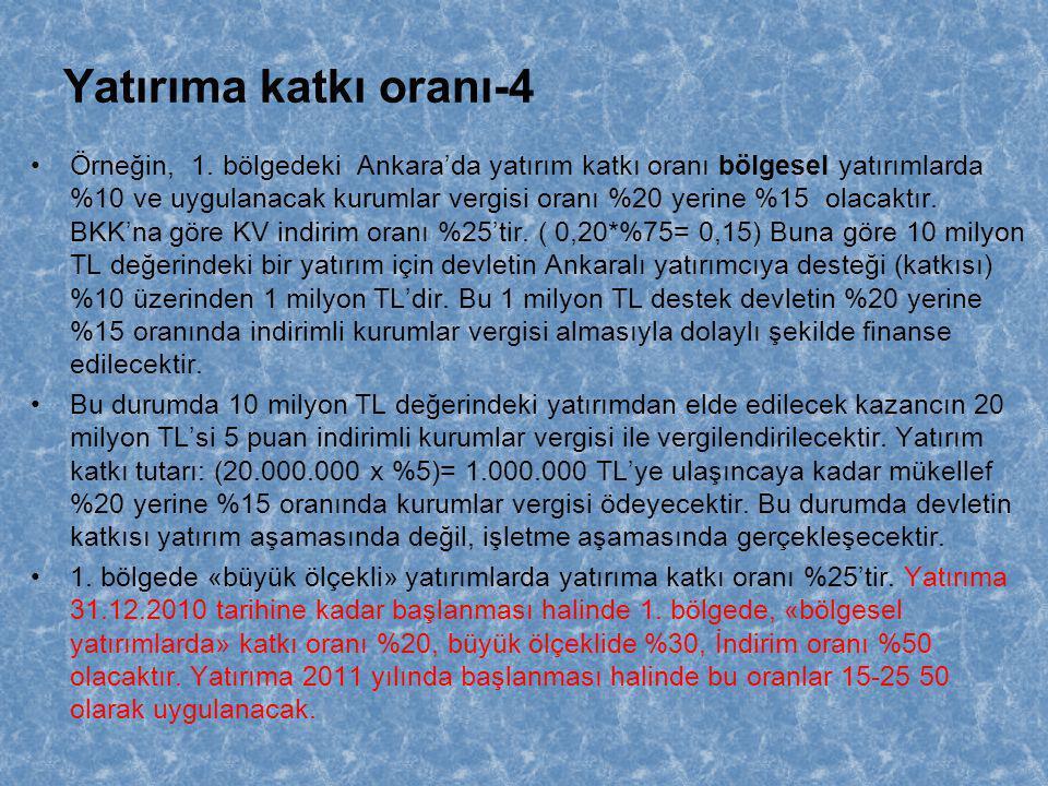 Yatırıma katkı oranı-4 •Örneğin, 1. bölgedeki Ankara'da yatırım katkı oranı bölgesel yatırımlarda %10 ve uygulanacak kurumlar vergisi oranı %20 yerine