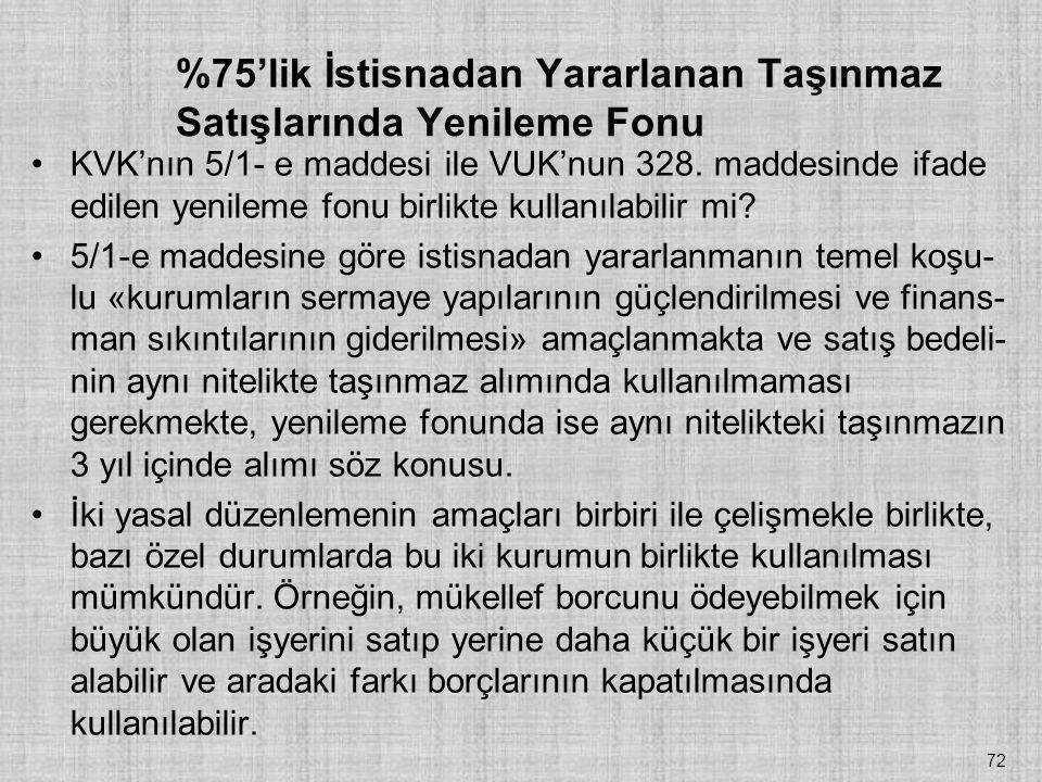 %75'lik İstisnadan Yararlanan Taşınmaz Satışlarında Yenileme Fonu •KVK'nın 5/1- e maddesi ile VUK'nun 328. maddesinde ifade edilen yenileme fonu birli