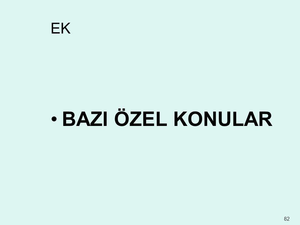 EK •BAZI ÖZEL KONULAR 82