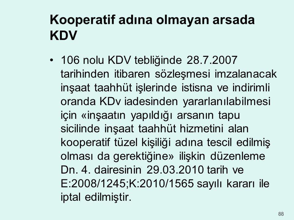 Kooperatif adına olmayan arsada KDV •106 nolu KDV tebliğinde 28.7.2007 tarihinden itibaren sözleşmesi imzalanacak inşaat taahhüt işlerinde istisna ve