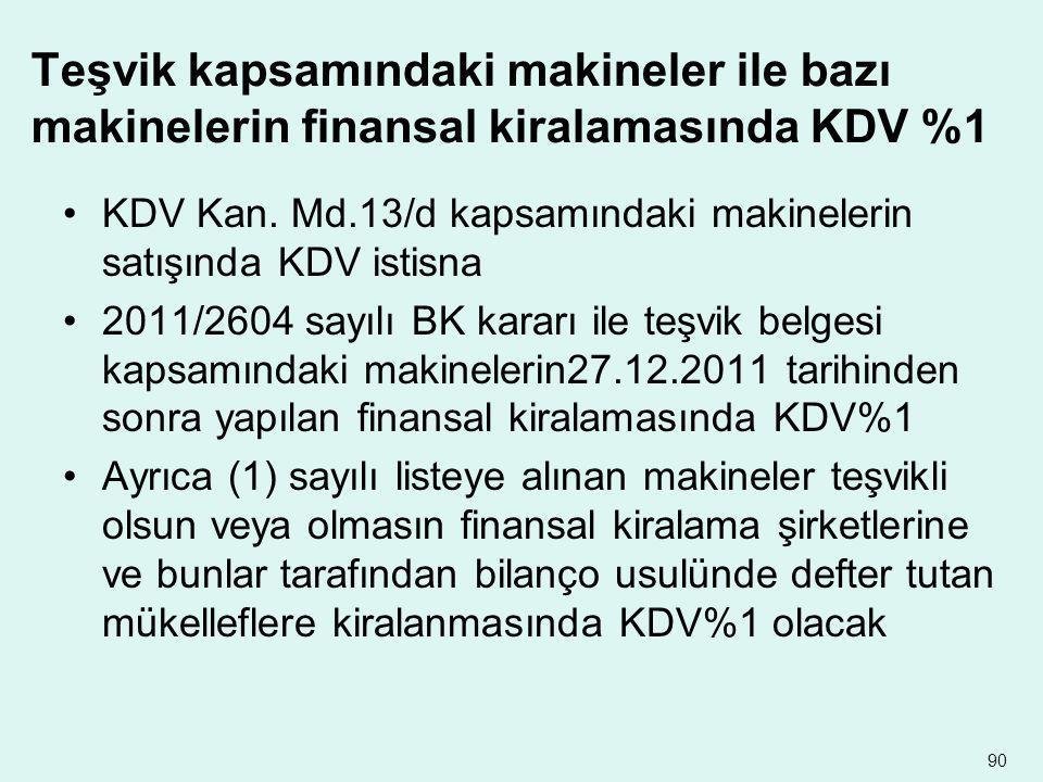 Teşvik kapsamındaki makineler ile bazı makinelerin finansal kiralamasında KDV %1 •KDV Kan. Md.13/d kapsamındaki makinelerin satışında KDV istisna •201