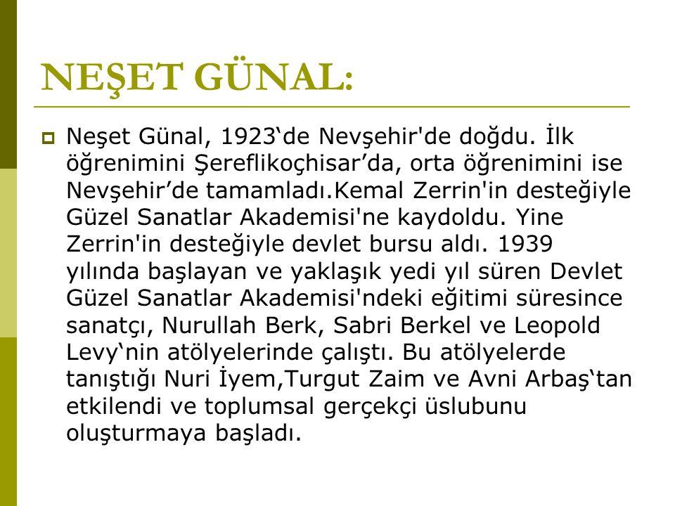 NEŞET GÜNAL:  Neşet Günal, 1923'de Nevşehir de doğdu.