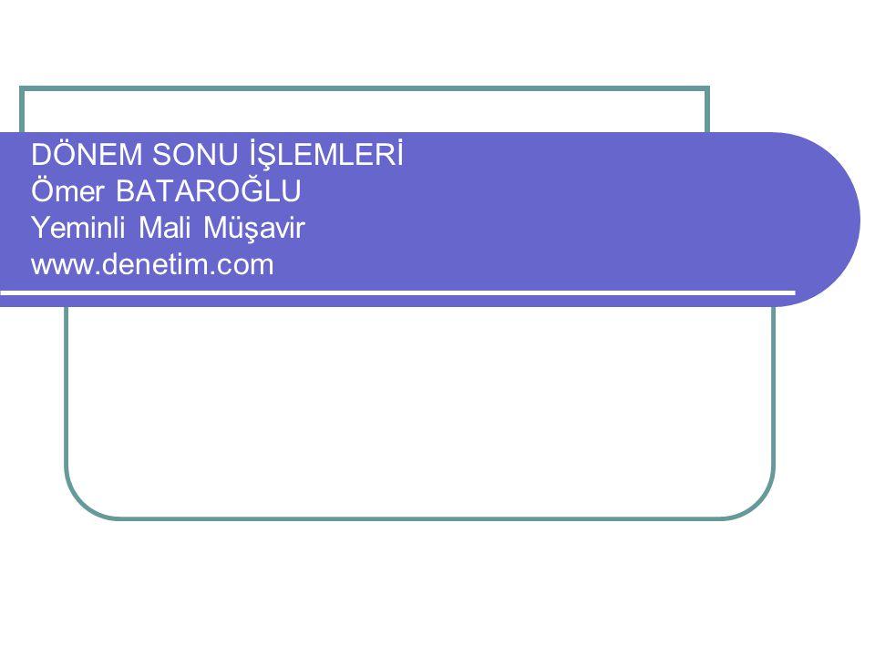 DÖNEM SONU İŞLEMLERİ Ömer BATAROĞLU Yeminli Mali Müşavir www.denetim.com