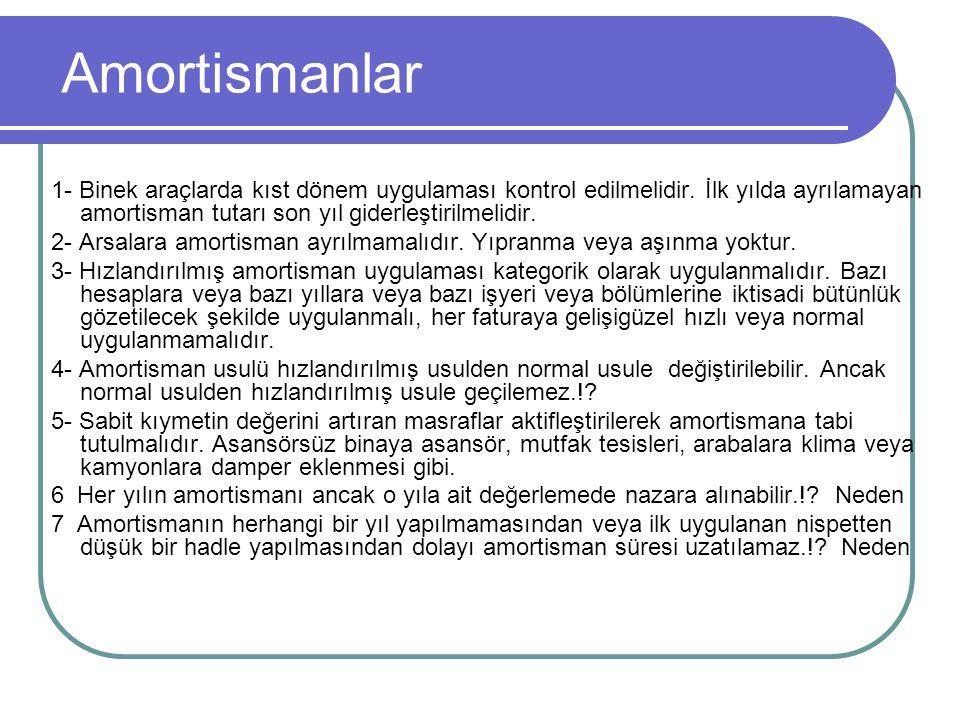 Amortismanlar 1- Binek araçlarda kıst dönem uygulaması kontrol edilmelidir. İlk yılda ayrılamayan amortisman tutarı son yıl giderleştirilmelidir. 2- A