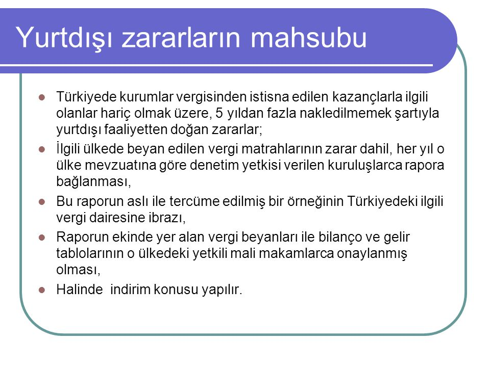 Yurtdışı zararların mahsubu  Türkiyede kurumlar vergisinden istisna edilen kazançlarla ilgili olanlar hariç olmak üzere, 5 yıldan fazla nakledilmemek
