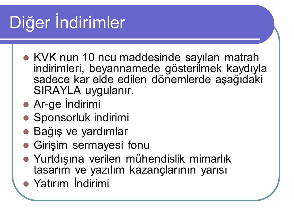 Diğer İndirimler  KVK nun 10 ncu maddesinde sayılan matrah indirimleri, beyannamede gösterilmek kaydıyla sadece kar elde edilen dönemlerde aşağıdaki