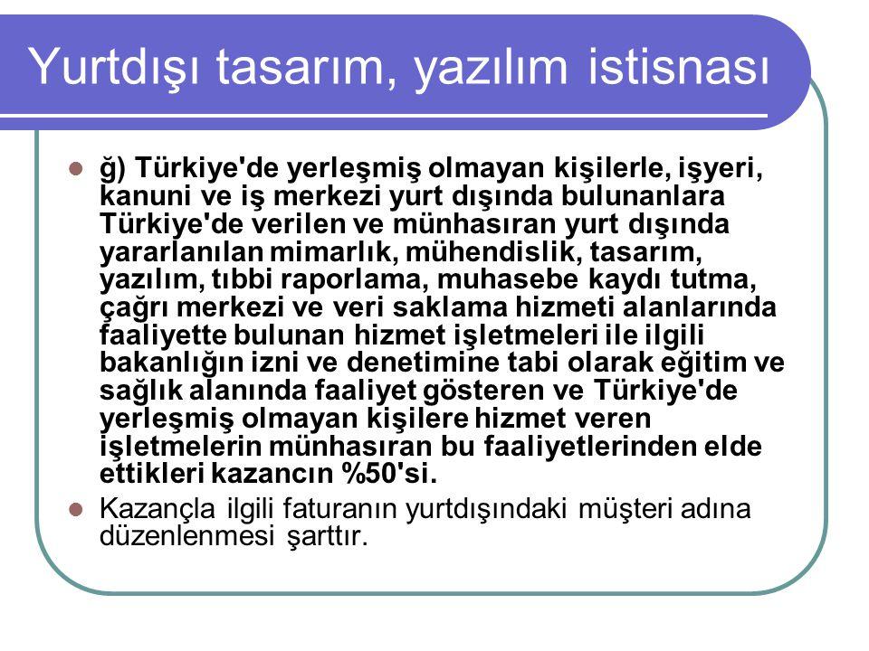Yurtdışı tasarım, yazılım istisnası  ğ) Türkiye'de yerleşmiş olmayan kişilerle, işyeri, kanuni ve iş merkezi yurt dışında bulunanlara Türkiye'de veri
