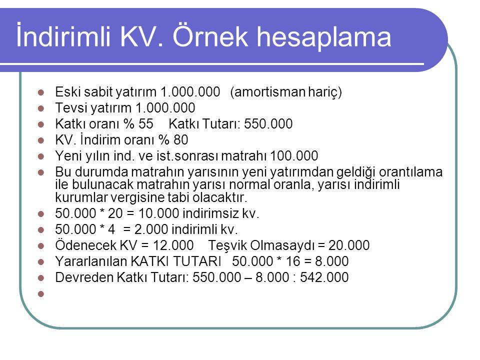 İndirimli KV. Örnek hesaplama  Eski sabit yatırım 1.000.000 (amortisman hariç)  Tevsi yatırım 1.000.000  Katkı oranı % 55 Katkı Tutarı: 550.000  K