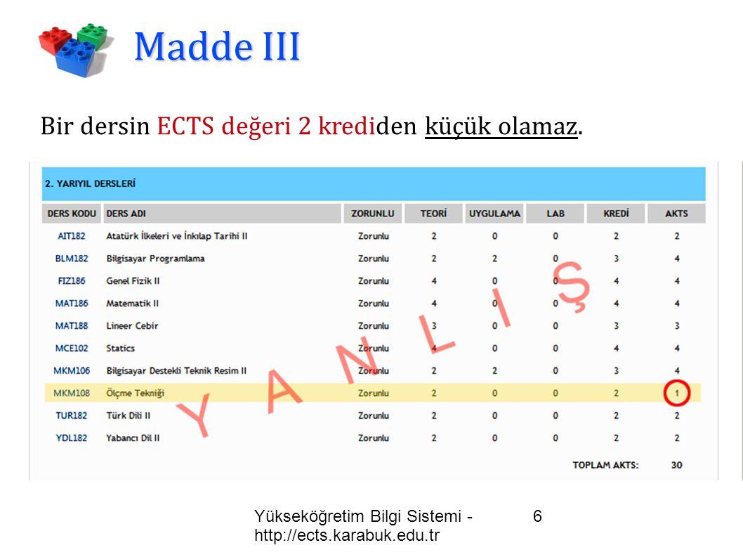 Yükseköğretim Bilgi Sistemi - http://ects.karabuk.edu.tr 6 Madde III Bir dersin ECTS değeri 2 krediden küçük olamaz.