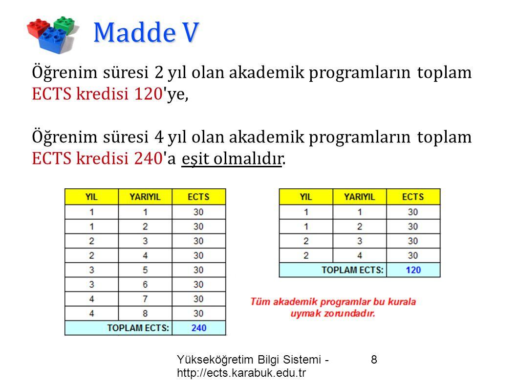 Yükseköğretim Bilgi Sistemi - http://ects.karabuk.edu.tr 8 Madde V Öğrenim süresi 2 yıl olan akademik programların toplam ECTS kredisi 120'ye, Öğrenim
