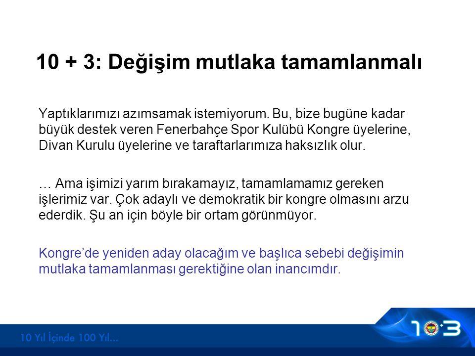 10 + 3: Değişim mutlaka tamamlanmalı Yaptıklarımızı azımsamak istemiyorum. Bu, bize bugüne kadar büyük destek veren Fenerbahçe Spor Kulübü Kongre üyel