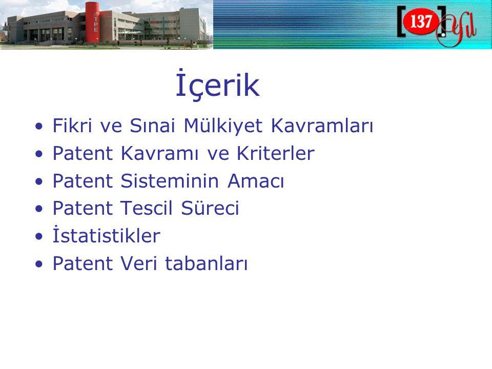 İçerik •Fikri ve Sınai Mülkiyet Kavramları •Patent Kavramı ve Kriterler •Patent Sisteminin Amacı •Patent Tescil Süreci •İstatistikler •Patent Veri tabanları