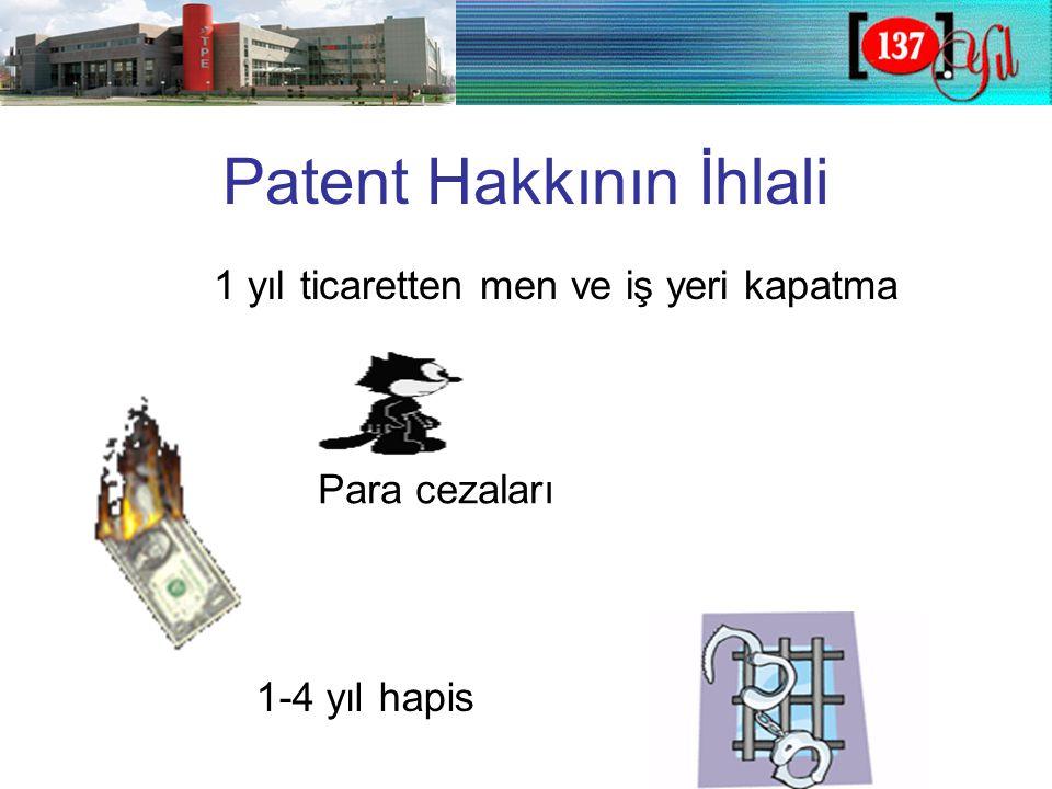 Patent Hakkının İhlali 1-4 yıl hapis Para cezaları 1 yıl ticaretten men ve iş yeri kapatma