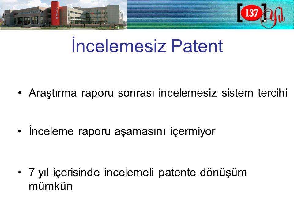 İncelemesiz Patent •Araştırma raporu sonrası incelemesiz sistem tercihi •İnceleme raporu aşamasını içermiyor •7 yıl içerisinde incelemeli patente dönüşüm mümkün