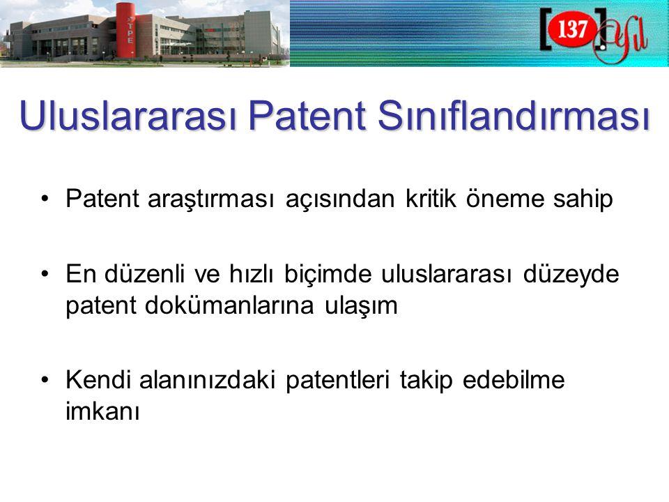 Uluslararası Patent Sınıflandırması •Patent araştırması açısından kritik öneme sahip •En düzenli ve hızlı biçimde uluslararası düzeyde patent dokümanlarına ulaşım •Kendi alanınızdaki patentleri takip edebilme imkanı