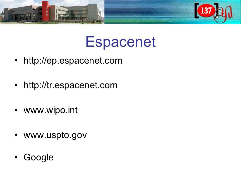 Espacenet •http://ep.espacenet.com •http://tr.espacenet.com •www.wipo.int •www.uspto.gov •Google