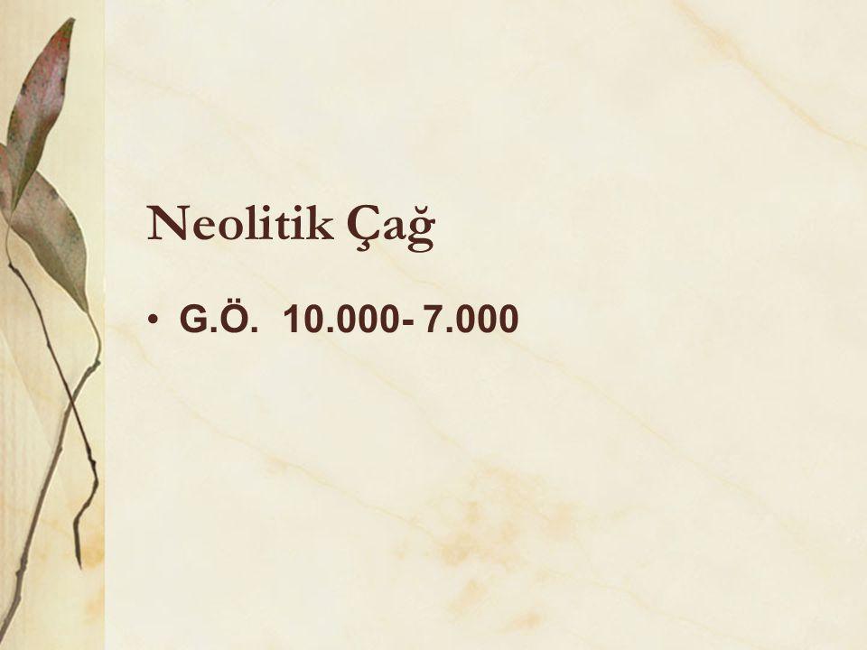 Neolitik Çağ •G.Ö. 10.000- 7.000