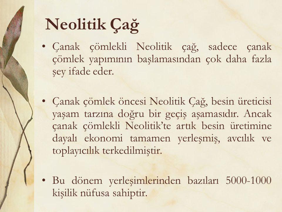 Neolitik Çağ •Çanak çömlekli Neolitik çağ, sadece çanak çömlek yapımının başlamasından çok daha fazla şey ifade eder. •Çanak çömlek öncesi Neolitik Ça