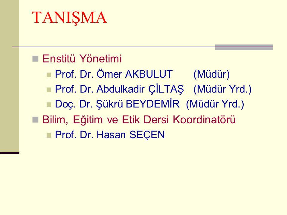 TANIŞMA  Enstitü Yönetimi  Prof. Dr. Ömer AKBULUT (Müdür)  Prof. Dr. Abdulkadir ÇİLTAŞ (Müdür Yrd.)  Doç. Dr. Şükrü BEYDEMİR (Müdür Yrd.)  Bilim,