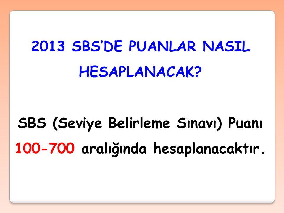 2013 SBS'DE PUANLAR NASIL HESAPLANACAK? SBS (Seviye Belirleme Sınavı) Puanı 100-700 aralığında hesaplanacaktır.
