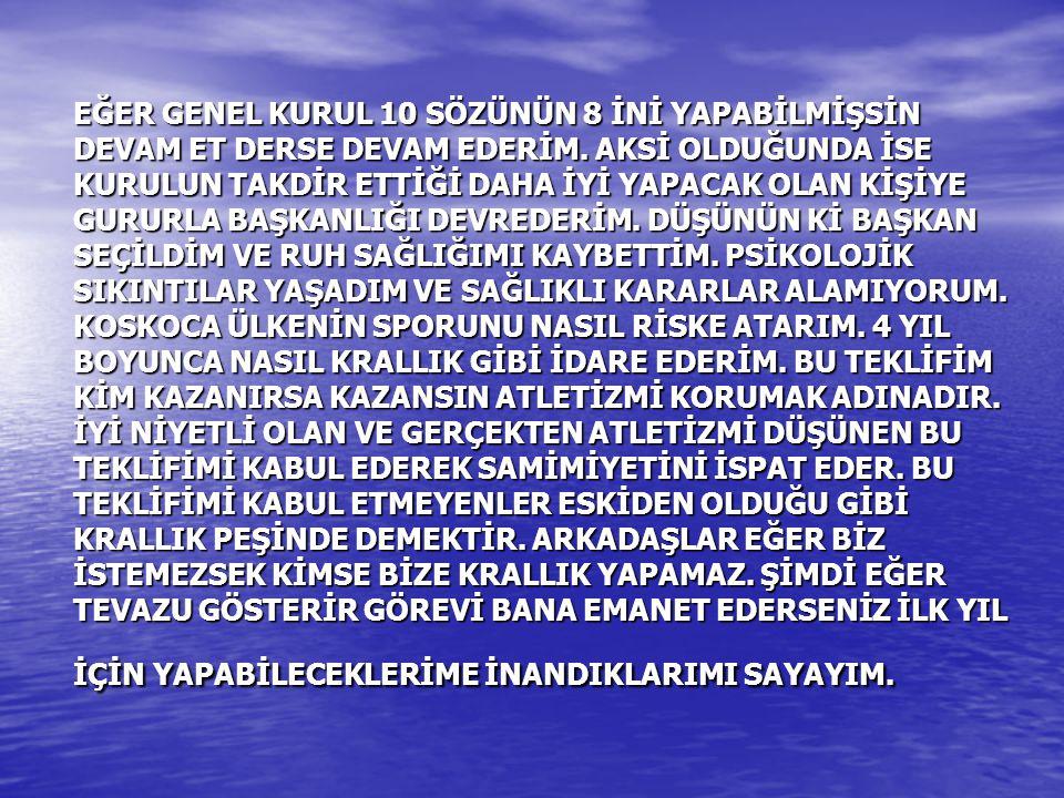EĞER GENEL KURUL 10 SÖZÜNÜN 8 İNİ YAPABİLMİŞSİN DEVAM ET DERSE DEVAM EDERİM.
