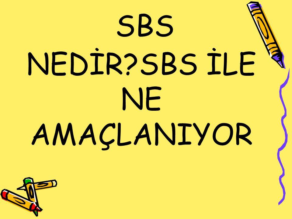 SBS NEDİR?SBS İLE NE AMAÇLANIYOR
