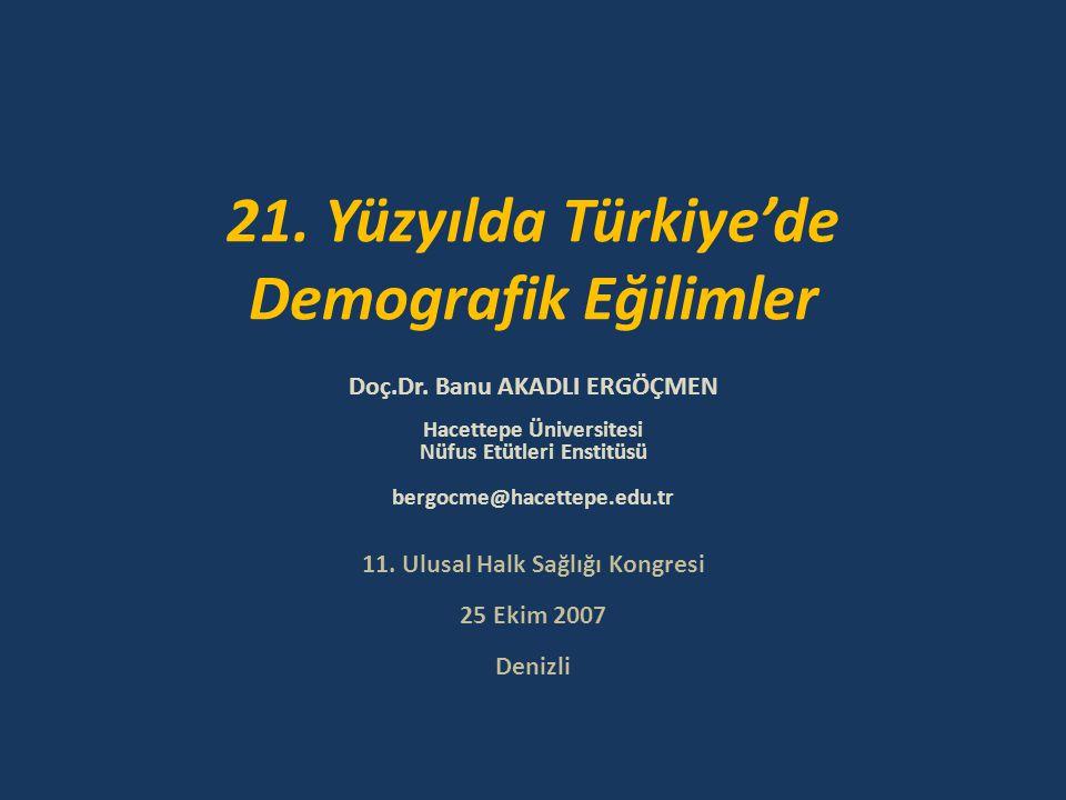 21. Yüzyılda Türkiye'de Demografik Eğilimler Doç.Dr. Banu AKADLI ERGÖÇMEN Hacettepe Üniversitesi Nüfus Etütleri Enstitüsü bergocme@hacettepe.edu.tr 11