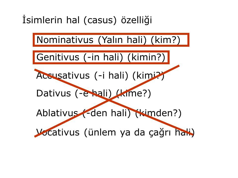 İsimlerin hal (casus) özelliği Nominativus (Yalın hali) (kim?) Genitivus (-in hali) (kimin?) Accusativus (-i hali) (kimi?) Dativus (-e hali) (kime?) A