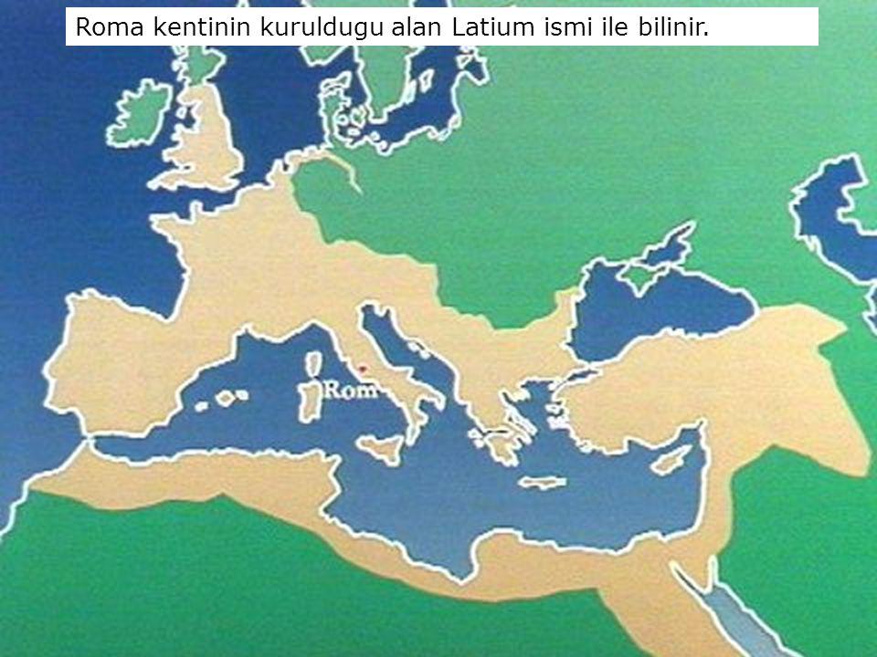 Roma kentinin kuruldugu alan Latium ismi ile bilinir.