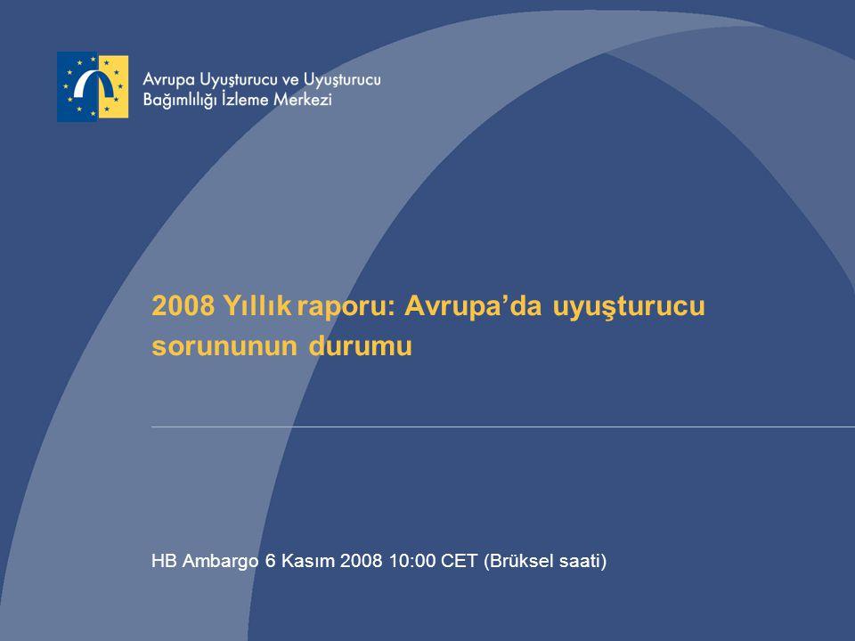 2008 Yıllık raporu: Avrupa'da uyuşturucu sorununun durumu HB Ambargo 6 Kasım 2008 10:00 CET (Brüksel saati)