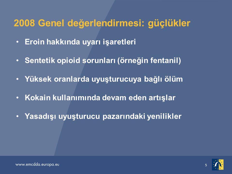 5 2008 Genel değerlendirmesi: güçlükler •Eroin hakkında uyarı işaretleri •Sentetik opioid sorunları (örneğin fentanil) •Yüksek oranlarda uyuşturucuya bağlı ölüm •Kokain kullanımında devam eden artışlar •Yasadışı uyuşturucu pazarındaki yenilikler