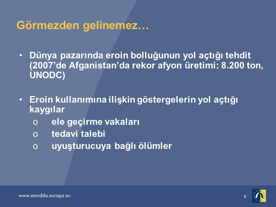 8 Görmezden gelinemez… •Dünya pazarında eroin bolluğunun yol açtığı tehdit (2007'de Afganistan'da rekor afyon üretimi: 8.200 ton, UNODC) •Eroin kullan