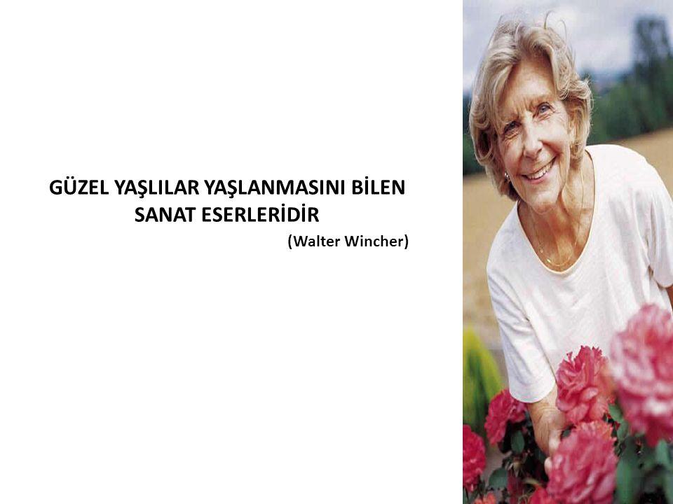 GÜZEL YAŞLILAR YAŞLANMASINI BİLEN SANAT ESERLERİDİR (Walter Wincher)