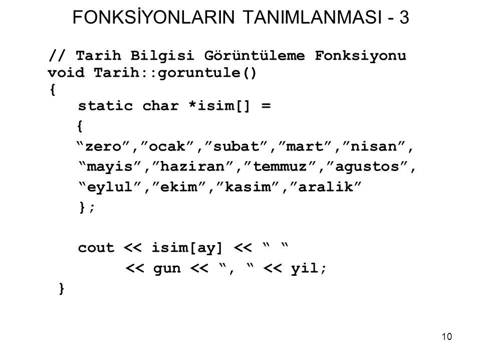 """10 FONKSİYONLARIN TANIMLANMASI - 3 // Tarih Bilgisi Görüntüleme Fonksiyonu void Tarih::goruntule() { static char *isim[] = { """"zero"""",""""ocak"""",""""subat"""",""""ma"""