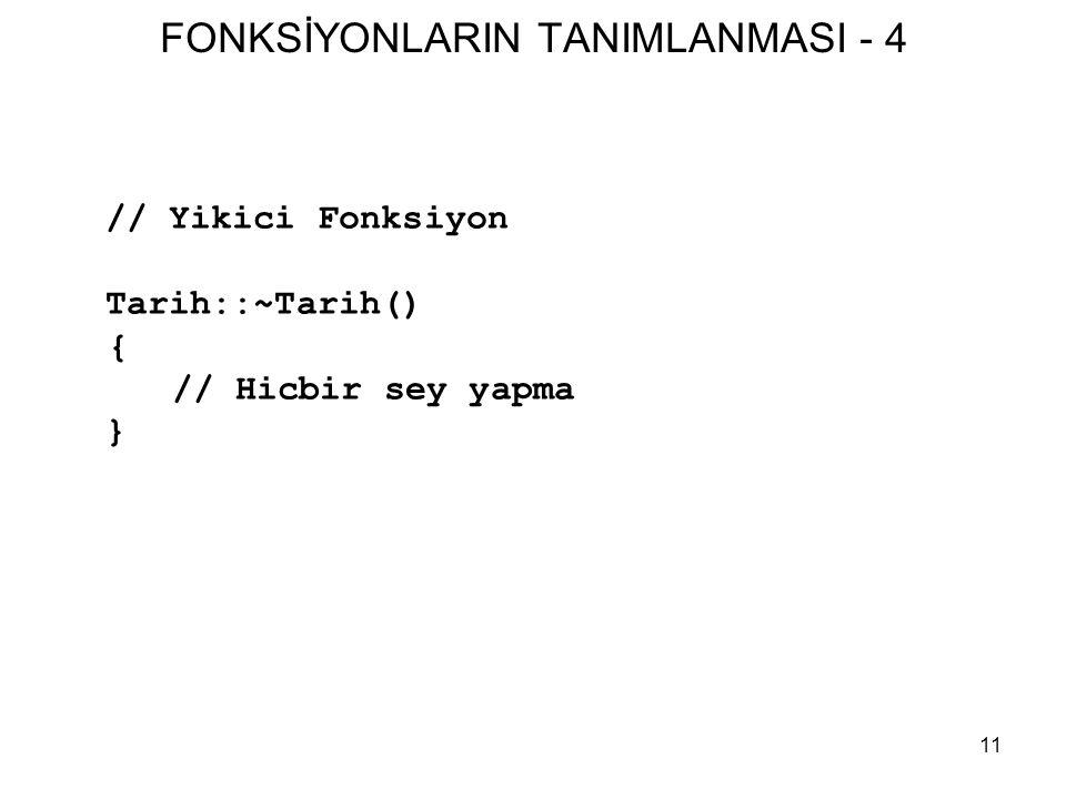 11 FONKSİYONLARIN TANIMLANMASI - 4 // Yikici Fonksiyon Tarih::~Tarih() { // Hicbir sey yapma }