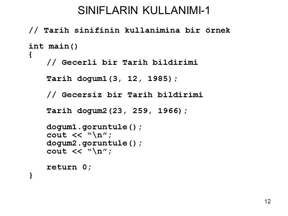 12 SINIFLARIN KULLANIMI-1 // Tarih sinifinin kullanimina bir örnek int main() { // Gecerli bir Tarih bildirimi Tarih dogum1(3, 12, 1985); // Gecersiz