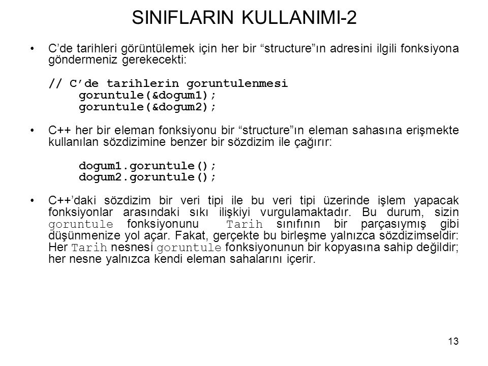 """13 SINIFLARIN KULLANIMI-2 •C'de tarihleri görüntülemek için her bir """"structure""""ın adresini ilgili fonksiyona göndermeniz gerekecekti: // C'de tarihler"""