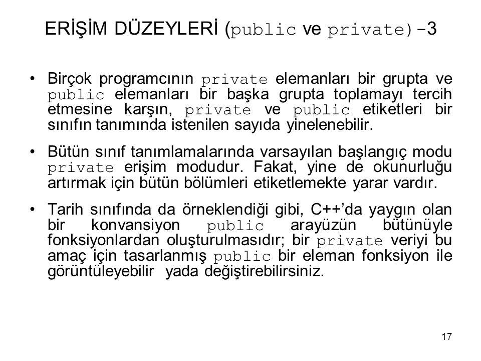17 ERİŞİM DÜZEYLERİ ( public ve private)- 3 •Birçok programcının private elemanları bir grupta ve public elemanları bir başka grupta toplamayı tercih