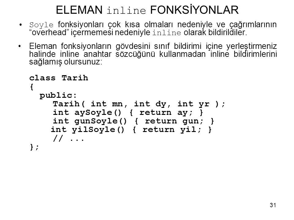 """31 ELEMAN inline FONKSİYONLAR •Soyle fonksiyonları çok kısa olmaları nedeniyle ve çağrımlarının """"overhead"""" içermemesi nedeniyle inline olarak bildiril"""