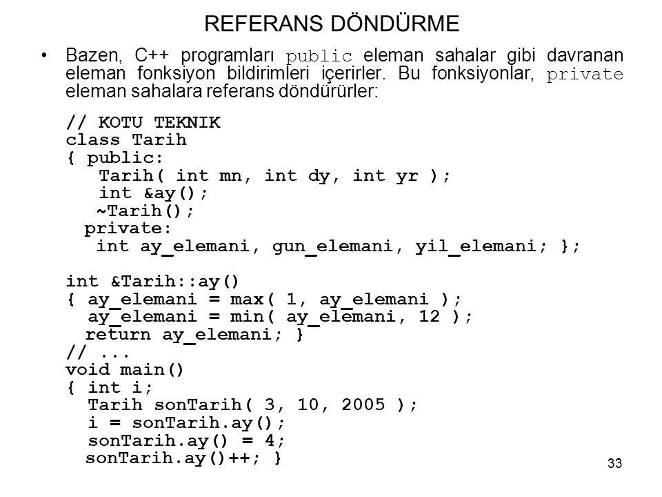 33 REFERANS DÖNDÜRME •Bazen, C++ programları public eleman sahalar gibi davranan eleman fonksiyon bildirimleri içerirler. Bu fonksiyonlar, private ele