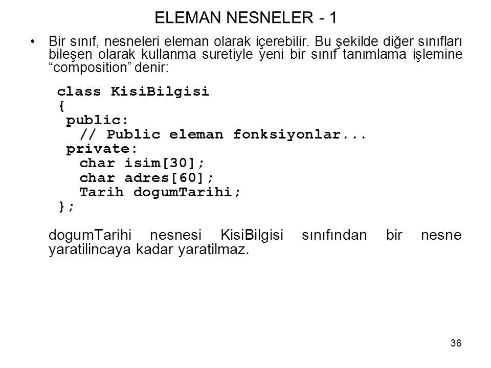 36 ELEMAN NESNELER - 1 •Bir sınıf, nesneleri eleman olarak içerebilir. Bu şekilde diğer sınıfları bileşen olarak kullanma suretiyle yeni bir sınıf tan