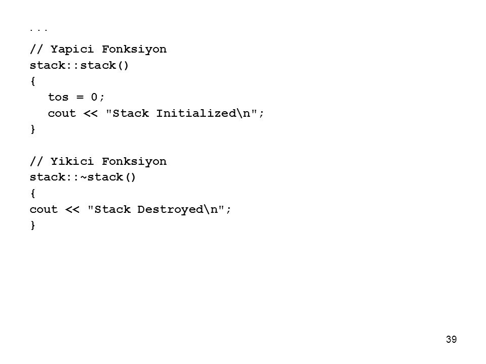 39... // Yapici Fonksiyon stack::stack() { tos = 0; cout <<