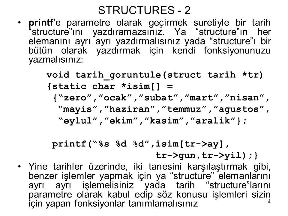 """4 STRUCTURES - 2 •printf'e parametre olarak geçirmek suretiyle bir tarih """"structure""""ını yazdıramazsınız. Ya """"structure""""ın her elemanını ayrı ayrı yazd"""